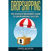 Dropshipping:: The Ultimate Beginner's Guide to Dropshippin Success