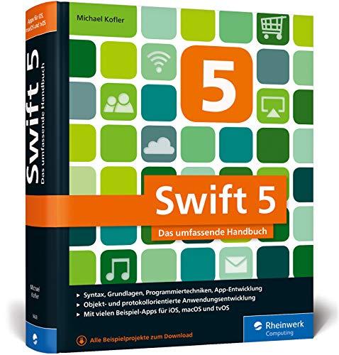 Swift 5: Das umfassende Handbuch. Apps entwickeln für iOS, macOS und tvOS. Ideal für Umsteiger von Objective-C. (Apple Iphone 5-apps)
