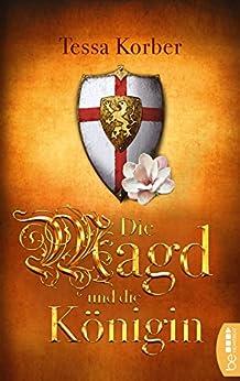 Die Magd und die Königin: Historischer Roman