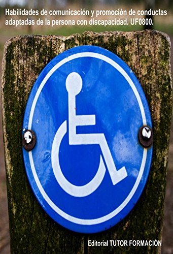 Habilidades de comunicación y promoción de conductas adaptadas de la persona con discapacidad. UF0800 por Reyes Pérez Urquía
