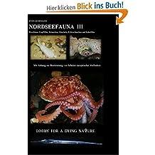 Nordseefauna III: Weichtiere: Kopffüßer, Schnecken, Muscheln, Käferschnecken und Kahnfüßer