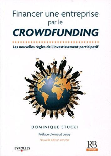 Financer une entreprise par le crowdfunding: Les nouvelles règles de l'investissement participatif par Dominique Stucki