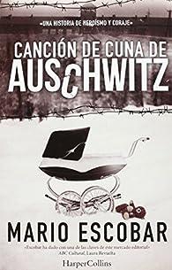 Canción de cuna de Auschwitz par Mario Escobar