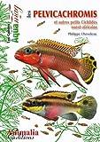 Les Pelvicachromis et Autres Petits Cichlides Ouest-Africains