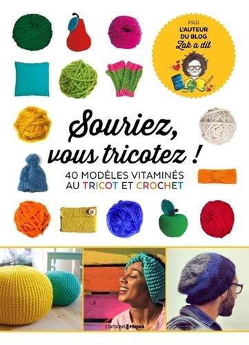 Souriez, vous tricotez ! : 40 modèles vitaminés crochet & tricot
