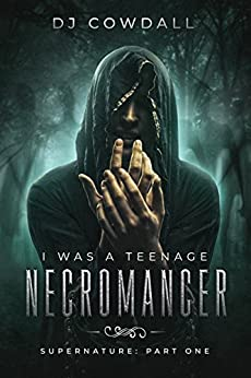 I Was A Teenage Necromancer: Supernature by [Cowdall, DJ]