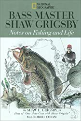 Bass Master Shaw Grigsby : Notes on Fishing and Life by Shaw Grigsby (1998-10-01)