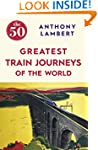 The 50 Greatest Train Journeys of the...
