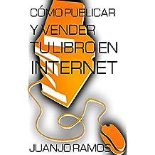 Cómo publicar y vender tu libro en Internet (Spanish Edition)