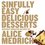Sinfully Easy Delicious Desserts by Alice Medrich (2012-04-24)
