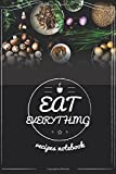 Recipes notebook EAT EVERYTHING: Recipe Journal-Blank Cookbook To Write In (Blank Cookbooks and Recipe Books): Volume 1