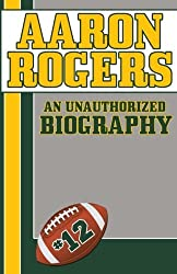 Aaron Rodgers: An Unauthorized Biography by Belmont and Belcourt Biographies (2014-12-10)