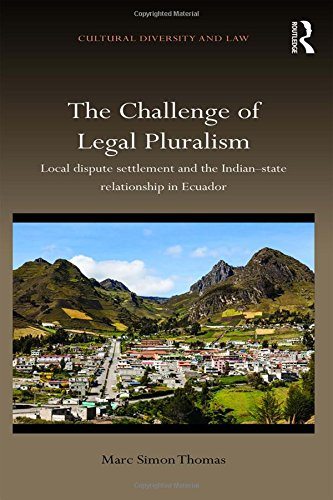 The Challenge of Legal Pluralism: Local dispute settlement and the Indian-state relationship in Ecuador (Cultural Diversity and Law)