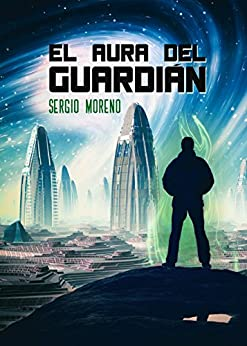 El Aura del Guardián (Spanish Edition) by [Moreno, Sergio]