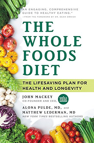 the-whole-foods-diet-the-lifesaving-plan-for-health-and-longevity