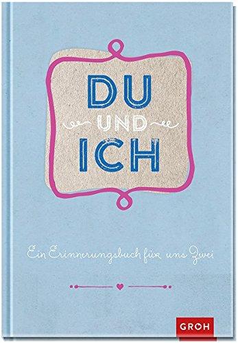 Du und ich: Ein Erinnerungsbuch für zwei (GROH Erinnerungsalbum) (Design 60 Ideen Geburtstag)