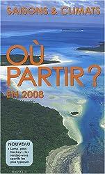 Où partir ? en 2008 : Saisons & climats