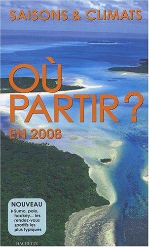 Descargar Libro Où partir ? en 2008 : Saisons & climats de Jean-Noël Darde