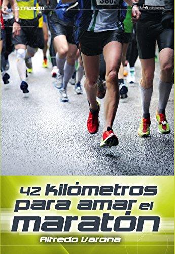42 Kilómetros Para Amar El Maratón (Stadium) por Alfredo Varona Arche