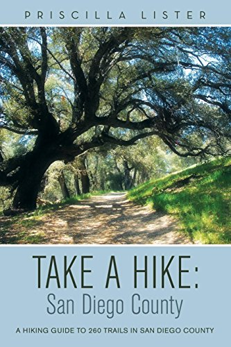 Take a Hike: San Diego County: A Hiking Guide to 260 Trails in San Diego County -