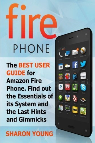 Preisvergleich Produktbild Fire Phone: The Best User Guide for Amazon Fire Phone. Find out the Essentials of its System and the Last Hints and Tricks (Fire Phone, Fire Phone Books, fire phone case) by Sharon Young (2015-05-18)