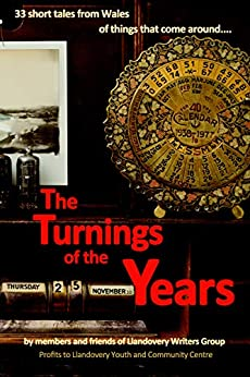 The Turnings of the Years: 33 short tales from Wales of things that come around by [Writers, Llandovery]