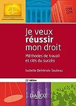 Je veux réussir mon droit - 11e éd. Méthodes de travail et clés du succès d'Isabelle Defrénois-Souleau