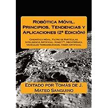 Robótica Móvil. Principios, Tendencias y Aplicaciones (2ª Edición): Cinemática Móvil, Filtro de Partículas, Inteligencia Artificial, Mecatrónica, Vehículos Terramecánicos, Visión Artificial: Volume 1