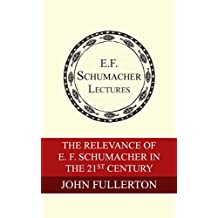 The Relevance of E. F. Schumacher in the 21st Century (English Edition)