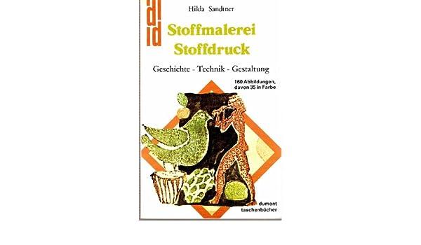 Stoffmalerei Und Stoffdruck. Geschichte, Technik, Gestaltung.: Amazon.de:  Hilda Sandtner: Bücher
