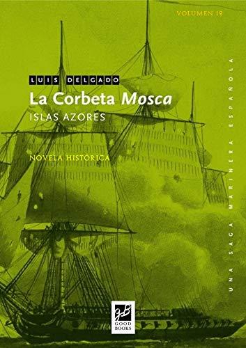 La corbeta Mosca: Islas Azores (Saga Marinera Española nº 12) por Luis Delgado Bañón