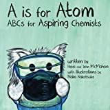 A is for Atom: ABCs for Aspiring Chemists