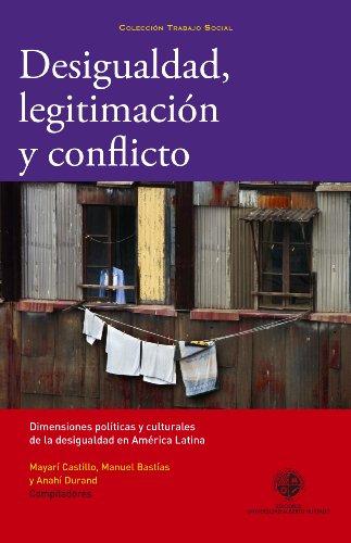 Desigualdad, legitimación y conflicto: Dimenciones politicas y culturales de la desigualdad en América Latina por Mayari Castillo