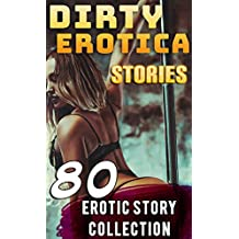 DIRTY EROTICA STORIES (80 EROTIC STORY COLLECTION) (English Edition)