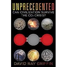 Unprecedented:Can Civilization Survive the CO2 Crisis? (English Edition)