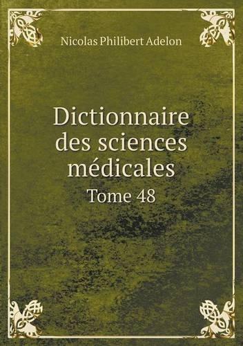 Dictionnaire Des Sciences Médicales Tome 48