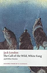 Oxford World's Classics. The Call Of The Wild, White Fang, And Other Stories (World Classics)