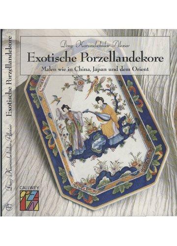 Callwey Creativ: Exotische Porzellandekore: Malen wie in China, Japan und dem Orient