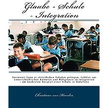 Glaube - Schule - Integration: Inwieweit kann es christlichen Schulen gelingen, Schüler aus unterschiedlichen Kulturen und Religionen zu integrieren – am konkreten Beispiel einer Schule in Südafrika