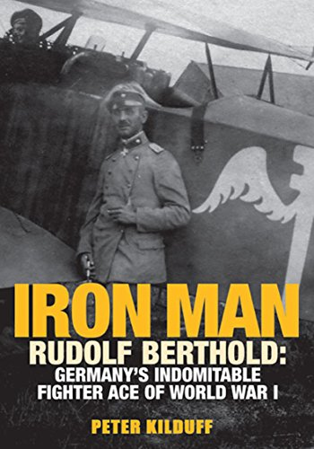 Iron Man: Rudolf Berthold: Germany's Indomitable Fighter Ace of World War I (English Edition)