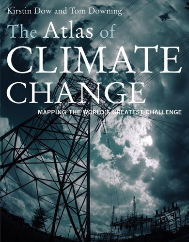 The Atlas of Climate Change: Mapping the World's Greatest Challenge by Kirstin Dow (2006-10-02)