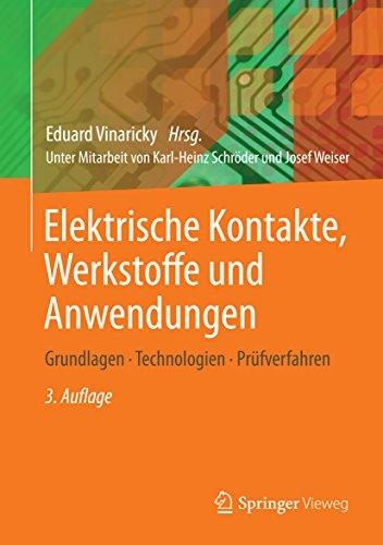 Elektrische Kontakte, Werkstoffe und Anwendungen: Grundlagen, Technologien, Prüfverfahren