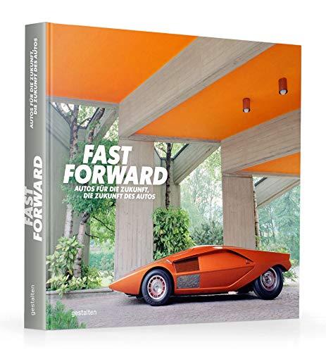 Fast Forward. Autos für die Zukunft, die Zukunft des Autos (Auto-design)