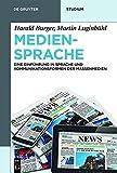 Mediensprache: Eine Einführung in Sprache und Kommunikationsformen der Massenmedien (De Gruyter Studium, Band 4)