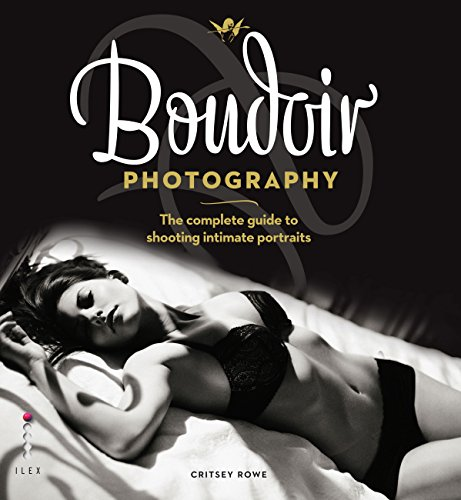 Boudoir Photography: The Complete Guide to Shooting Intimate Portraits (English Edition)