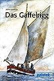 Das Gaffelrigg: Geschichte - Technik - Schiffstypen - John Leather