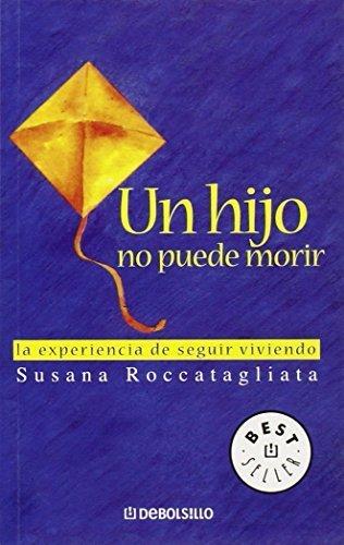 Un Hijo No Puede Morir: La Experiencia De Seguir Viviendo (Spanish Edition) by Roccatagliata, Susana (2006) Mass Market Paperback