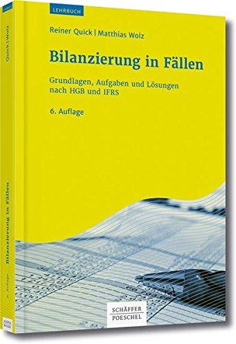 Bilanzierung in Fällen: Grundlagen, Aufgaben und Lösungen nach HGB und IFRS