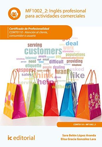 Inglés profesional para actividades comerciales. comt0110 - atención al cliente, consumidor o usuario por Elisa Gonzalez Lara