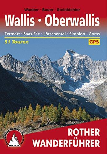 Oberwallis: Zermatt - Saas-Fee - Lötschental - Simplon - Goms, 51 Touren (Rother Wanderführer)